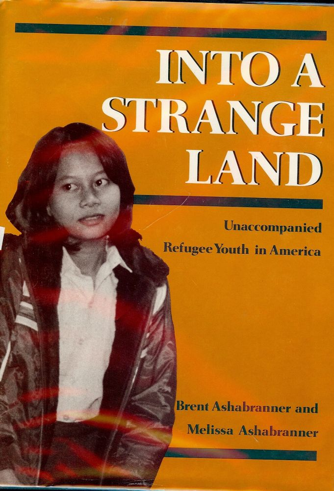 INTO A STRANGE LAND: UNACCOMPANIED REFUGEE YOUTH IN AMERICA. Brent ASHABRANNER.
