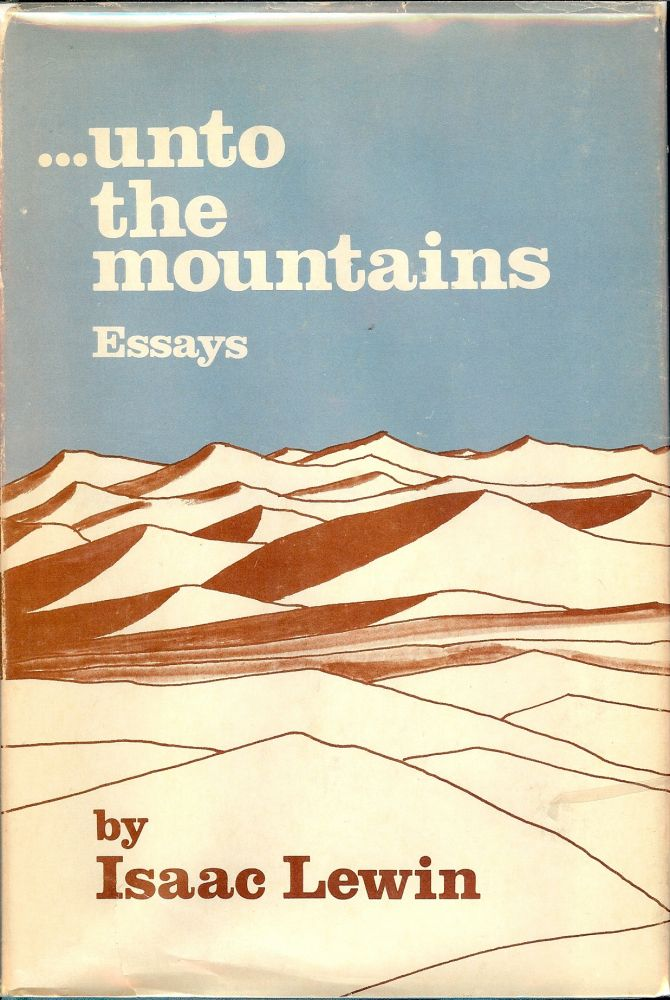 UNTO THE MOUNTAIN: ESSAYS. Isaac LEWIN.