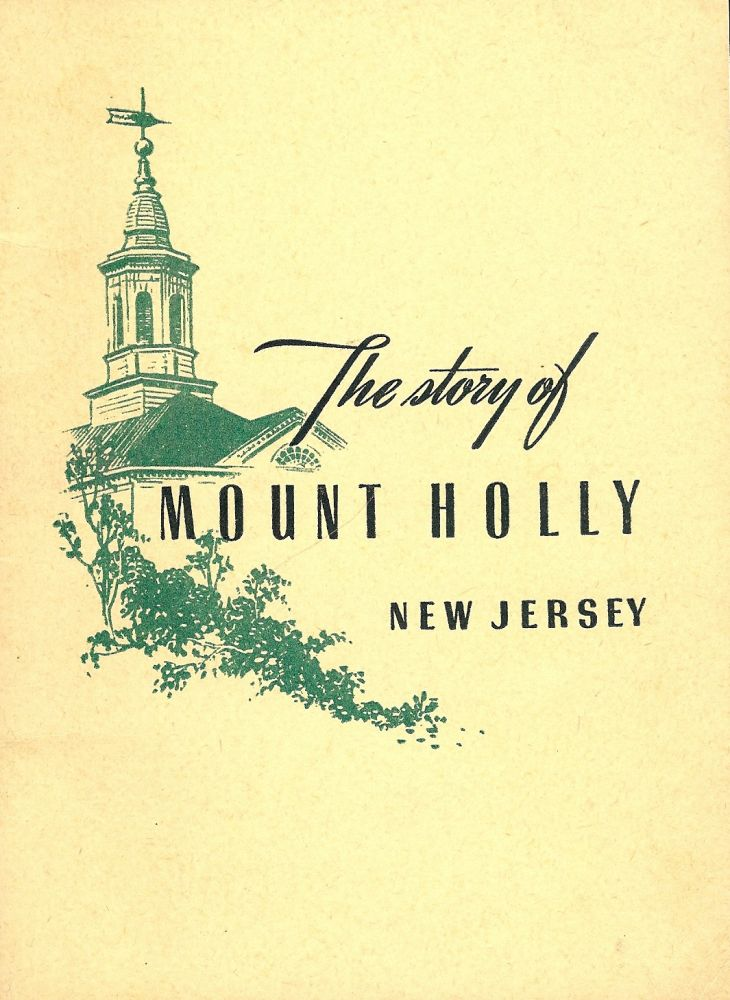 THE STORY OF MOUNT HOLLY NEW JERSEY. MOUNT HOLLY CHAMBER OF COMMERCE.