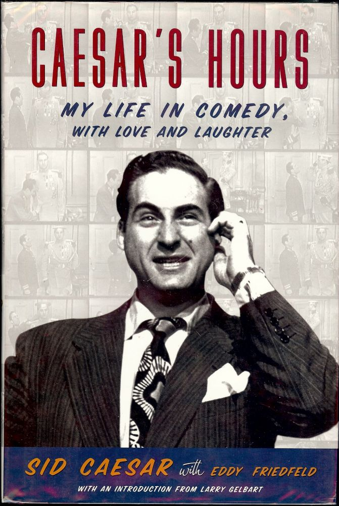 CAESAR'S HOURS: MY LIFE IN COMEDY, WITH LOVE AND LAUGHTER. Sid CAESAR.