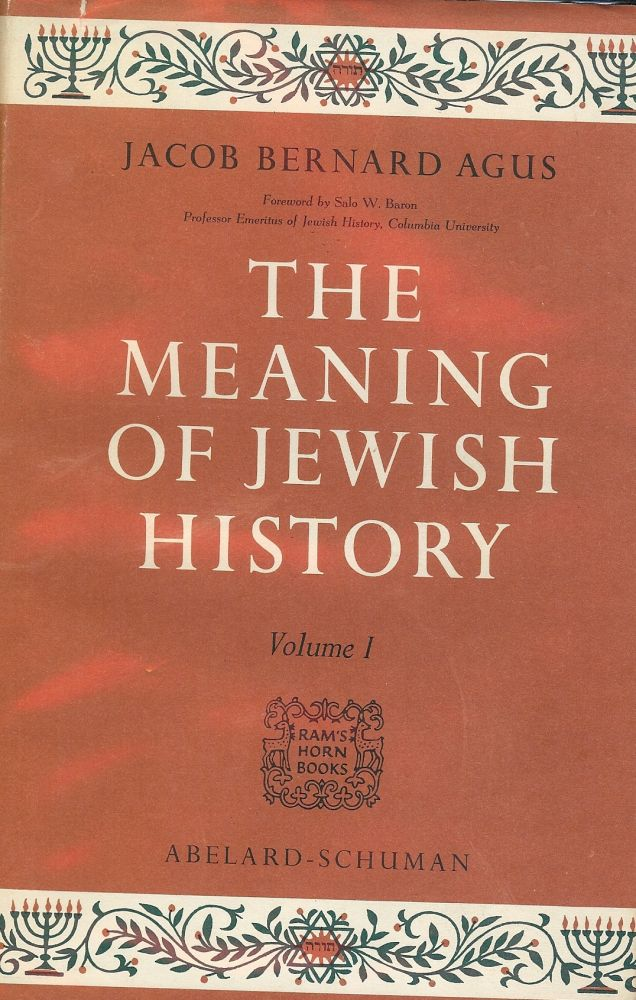 THE MEANING OF JEWISH HISTORY: TWO VOLUMES. Jacob Bernard AGUS.
