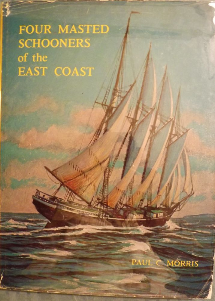 FOUR MASTED SCHOONERS OF THE EAST COAST. Paul C. MORRIS.