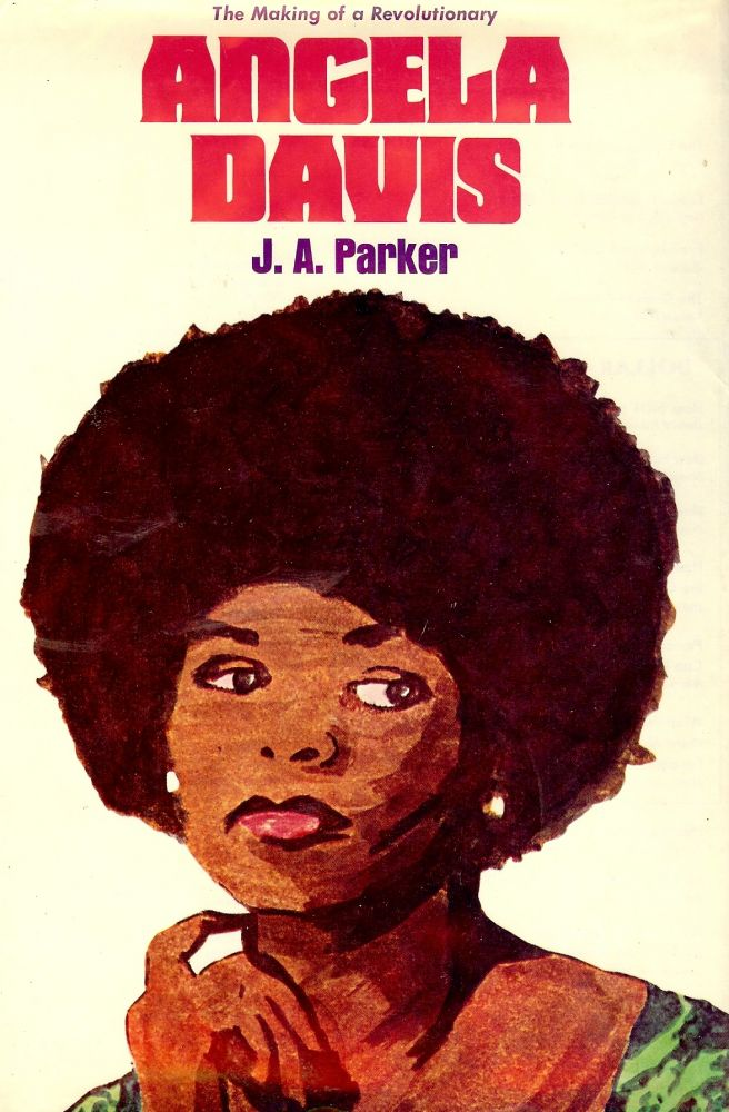 ANGELA DAVIS: THE MAKING OF A REVOLUTIONARY. J. A. PARKER.