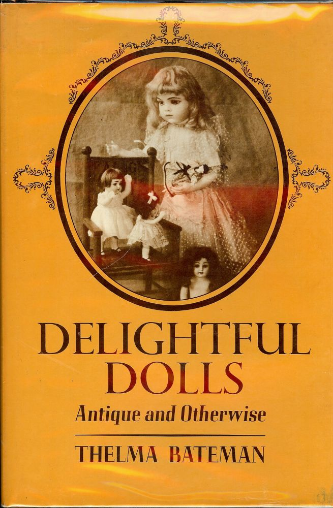 DELIGHTFUL DOLLS ANTIQUE AND OTHERWISE. Thelma BATEMAN.