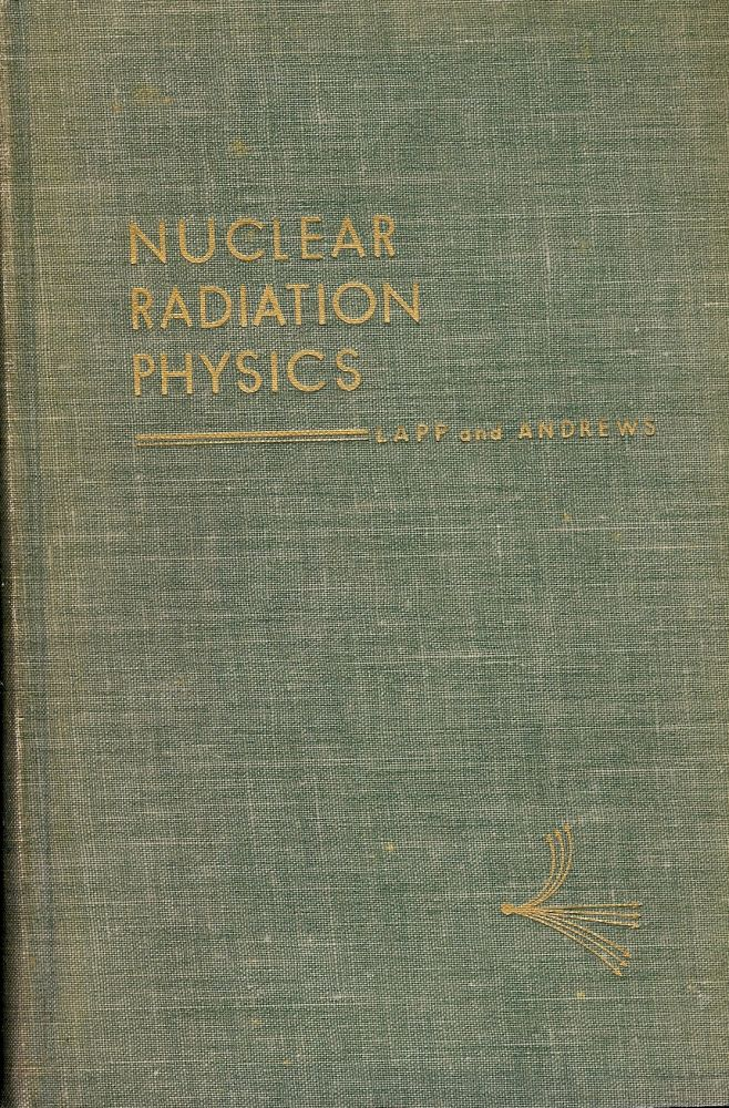 NUCLEAR RADIATION PHYSICS. R. E. LAPP.