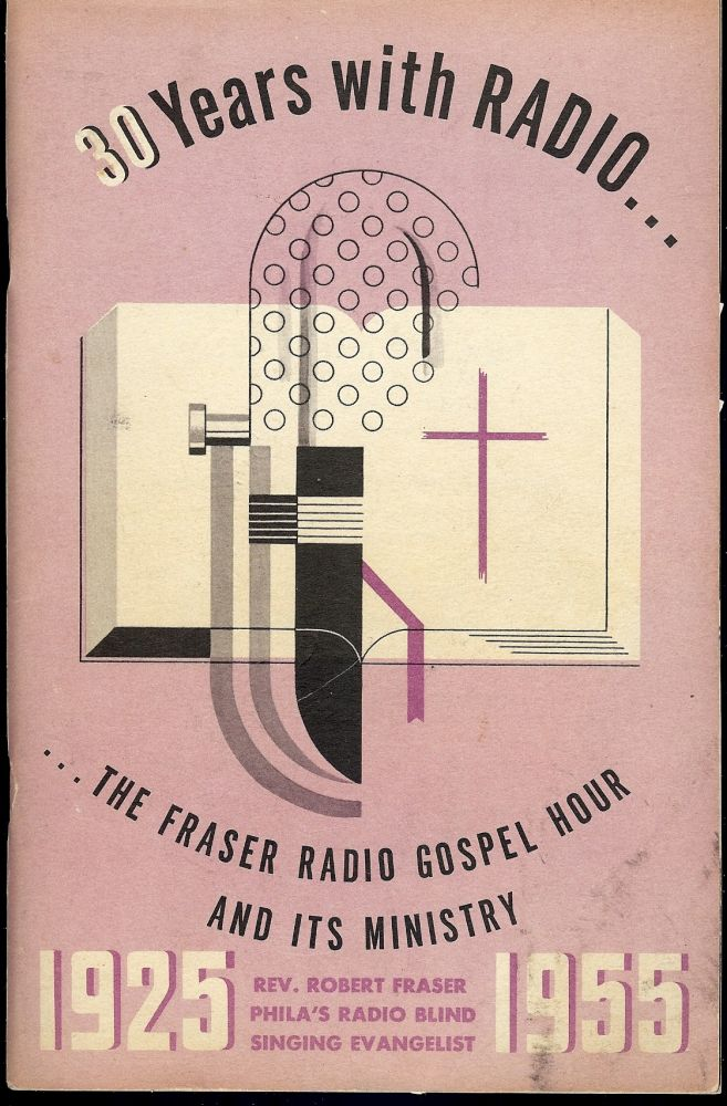 30 YEARS WITH RADIO... THE FRASER RADIO GOSPEL HOUR AND IT'S MINISTRY. Rev. Robert FRASER.