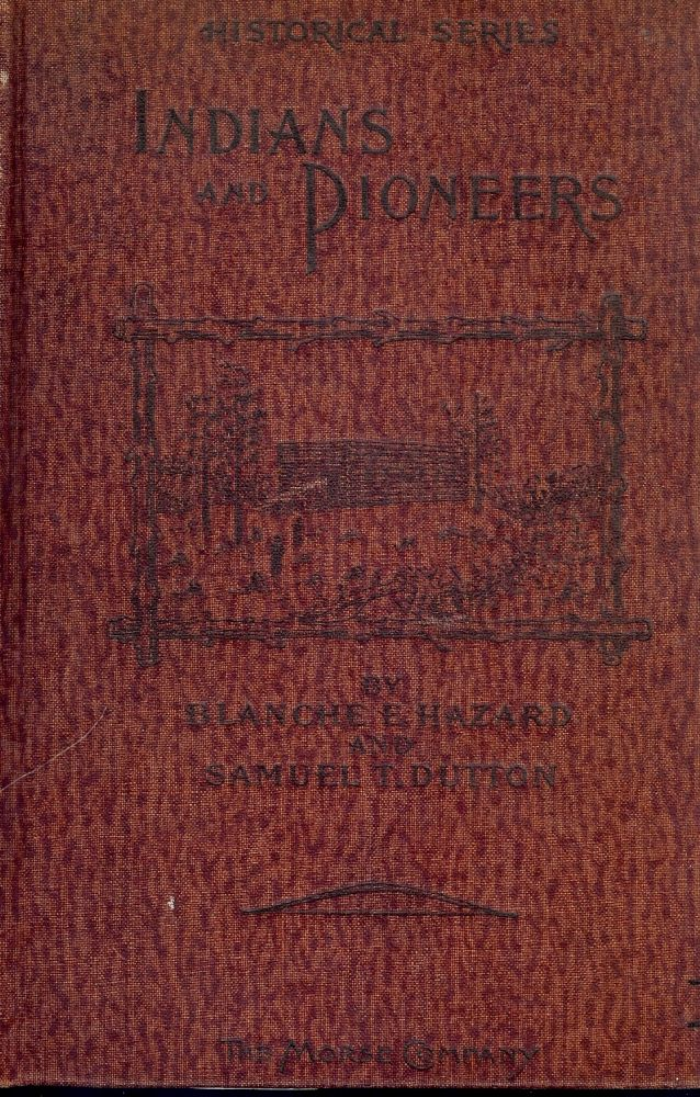 INDIANS AND PIONEERS: AN HISTORICAL READER FOR THE YOUNG. Blanche HAZARD, E.