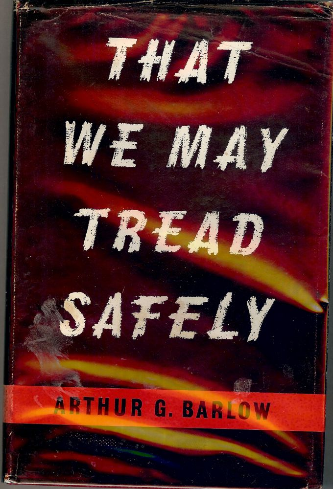 THAT WE MAY TREAD SAFELY. Arthur G. BARLOW.