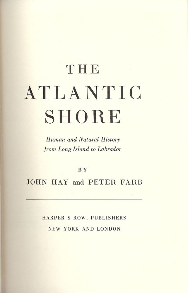 THE ATLANTIC SHORE: HUMAN AND NATURAL HISTORY FROM LONG ISLAND. John HAY.