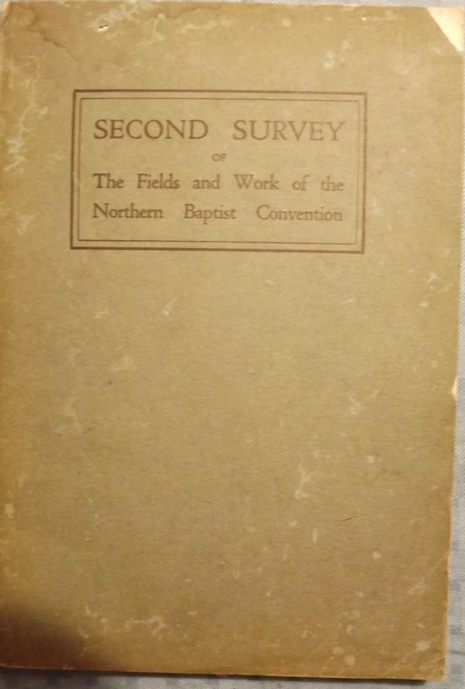SECOND SURVEY OF THE FIELDS AND WORK OF NORTHERN BAPTIST CONVENTION. 1929 BAPTIST MISSIONARY CONVENTION.
