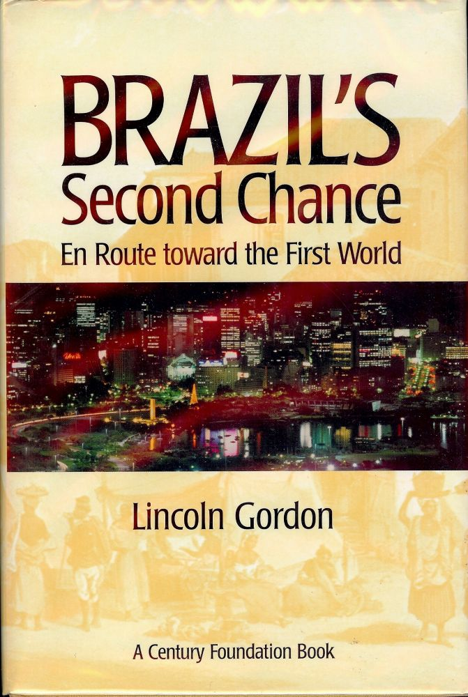 BRAZIL'S SECOND CHANCE: EN ROUTE TOWARD THE FIRST WORLD. Lincoln GORDON.