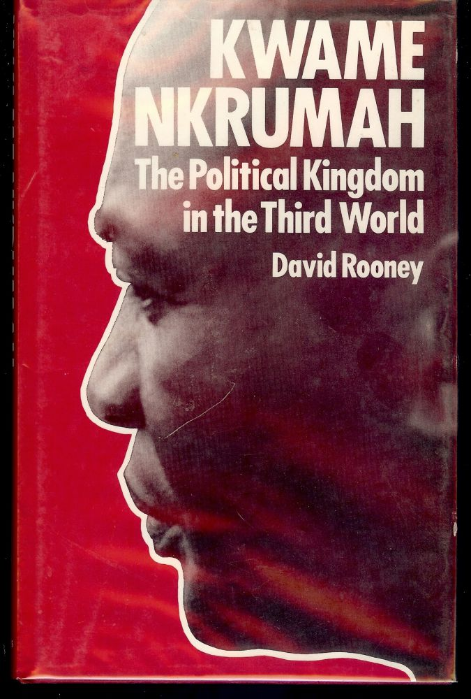 KWAME NKRUMAH: THE POLITICAL KINGDOM IN THE THIRD WORLD. David ROONEY.
