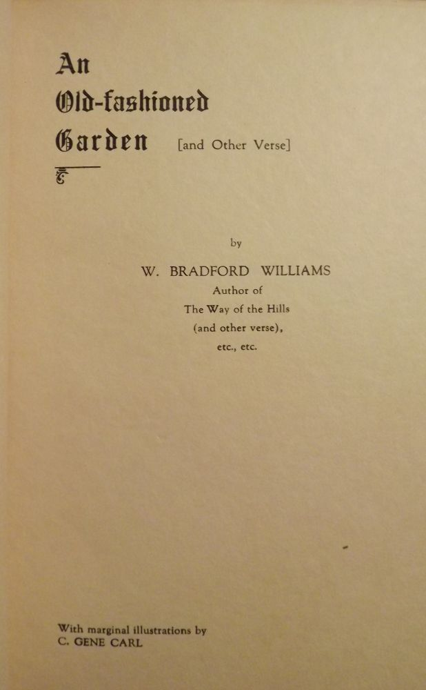 AN OLD-FASHIONED GARDEN AND OTHER VERSE. Bradford W. WILLIAMS.