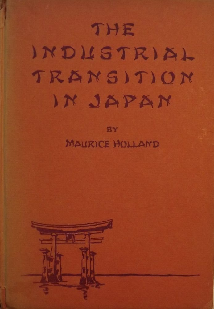 THE INDUSTRIAL TRANSITION IN JAPAN. Maurice HOLLAND.