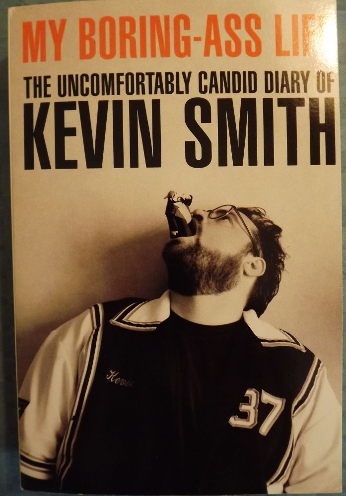 MY BORING-ASS LIFE: THE UNCOMFORTABLY CANDID DIARY OF KEVIN SMITH. Kevin SMITH.