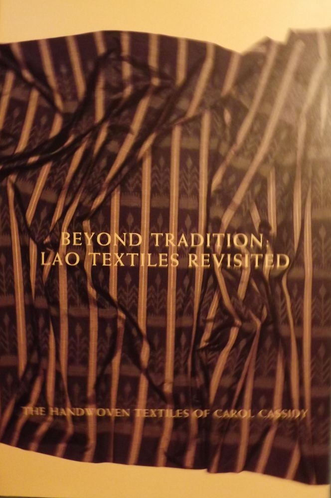 BEYOND TRADITION: LAO TEXTILES REVISITED. Carol CASSIDY.