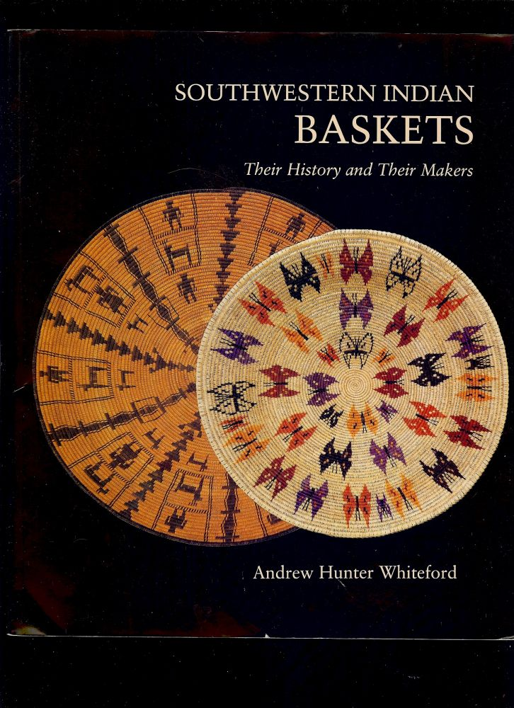 SOUTHWESTERN INDIAN BASKETS: THEIR HISTORY AND THEIR MAKERS. Andrew HUNTER WHITEFORD.