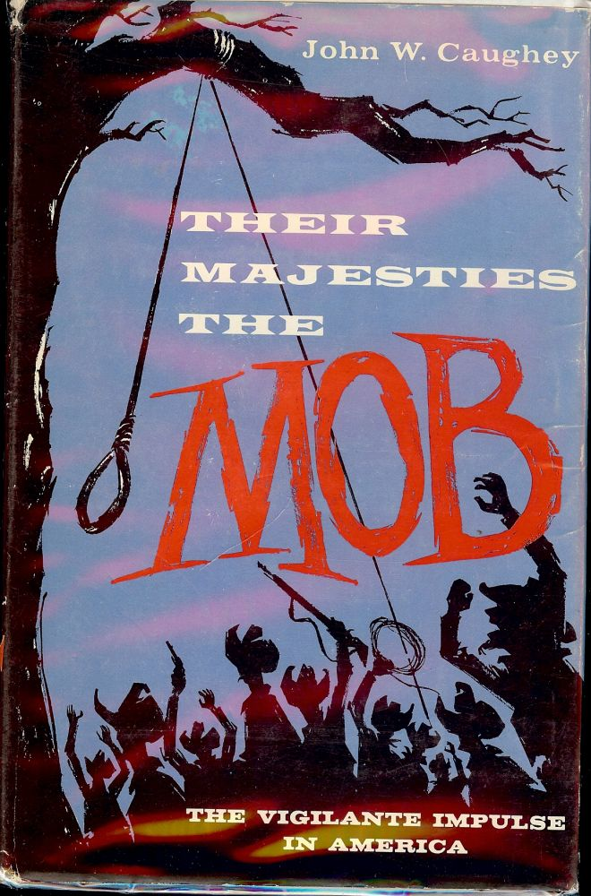 THEIR MAJESTIES THE MOB. John W. CAUGHEY.