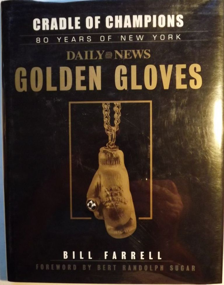 CRADLE OF CHAMPIONS: 80 YEARS OF NEW YORK DAILY NEWS GOLDEN GLOVES. Bill FARRELL.