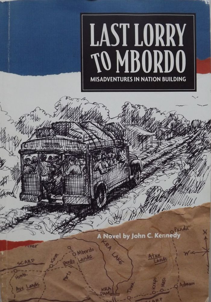 LAST LORRY TO MBORDO (MISADVENTURES IN NATION BULIDING). John C. KENNEDY.