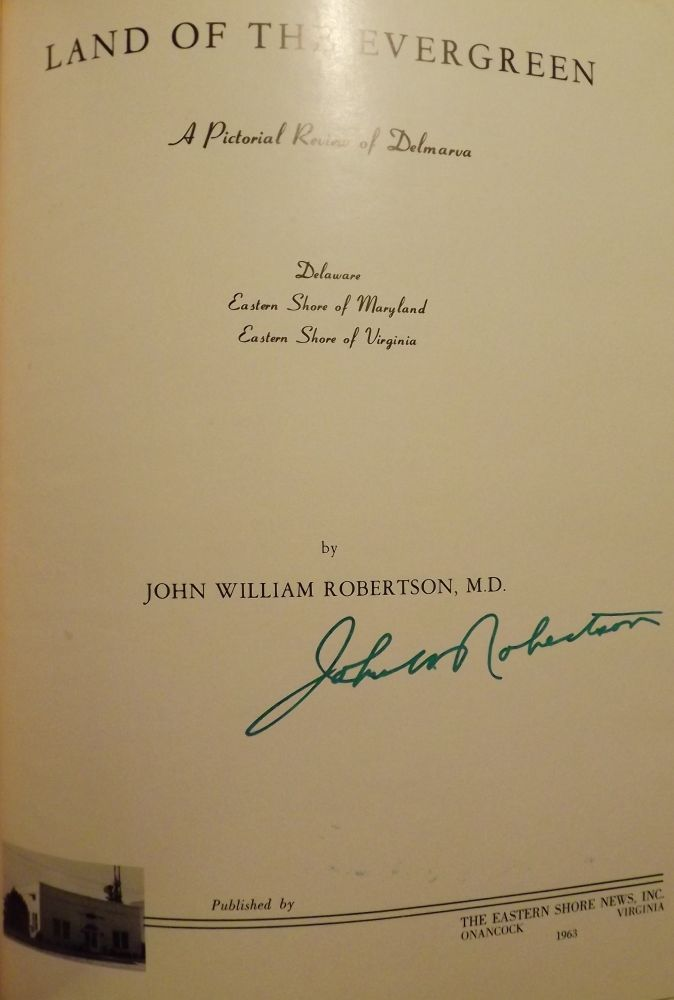 LAND OF THE EVERGREEN: A PICTORIAL REVIEW OF DELMARVA. John William ROBERTSON.