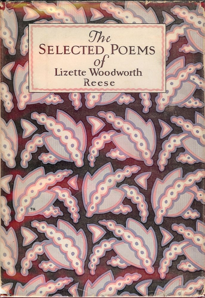 THE SELECTED POEMS OF LIZETTE WOODWORTH REESE. Lizette Woodworth REESE.
