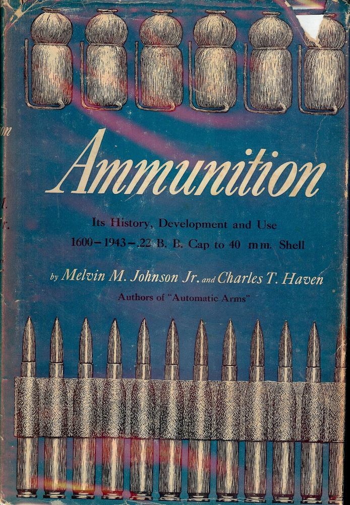 AMMUNITION: IT'S HISTORY, DEVELOPMENT AND USE 1600 TO 1943. Melvin M. JOHNSON.