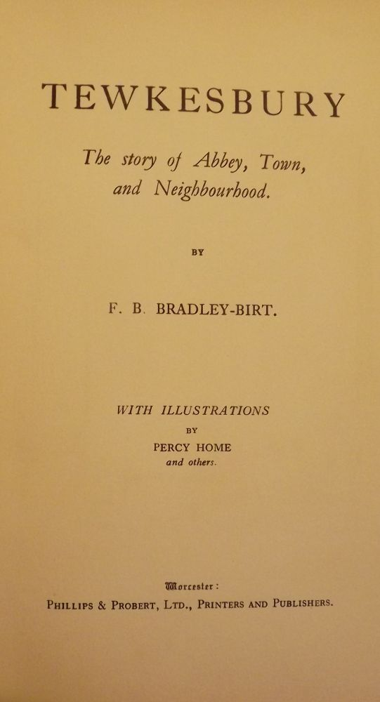 TEWKESBURY: THE STORY OF ABBEY, TOWN, AND NEIGHBORHOOD. F. B. BRADLEY-BIRT.