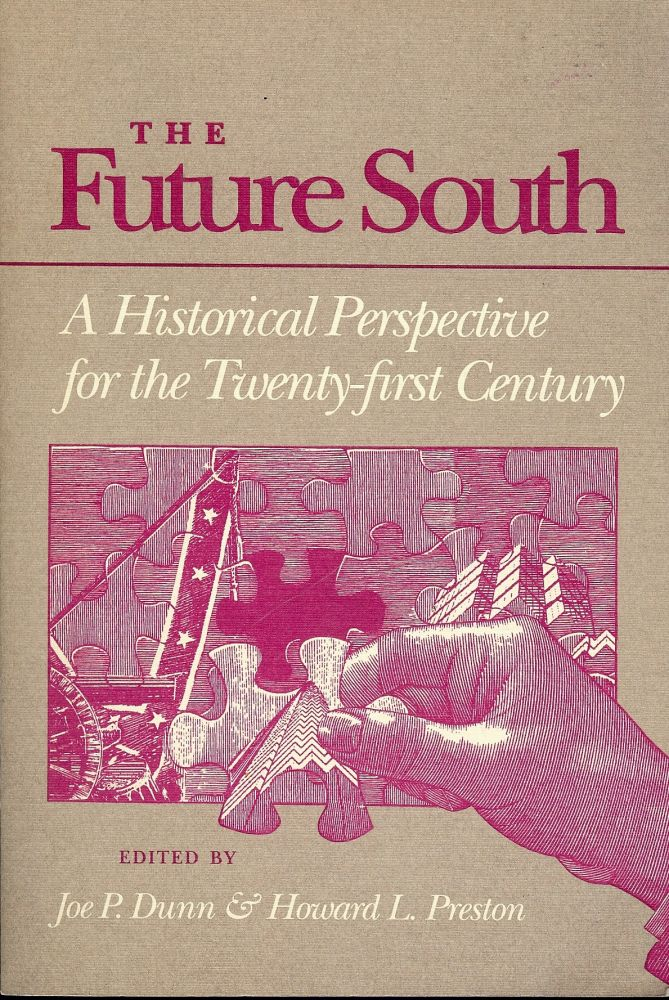 THE FUTURE SOUTH: HISTORICAL PERSPECTIVE FOR TWENTY-FIRST CENTURY. Joe P. DUNN.