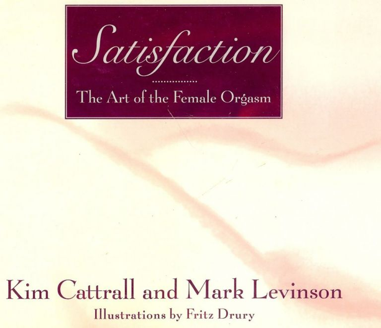 SATISFACTION: THE ART OF THE FEMALE ORGASM. Kim CATTRALL.