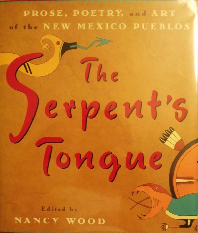 THE SERPENT'S TONGUE: PROSE, POETRY, AND ART OF THE NEW MEXICO PUEBLOS. Nancy WOOD.