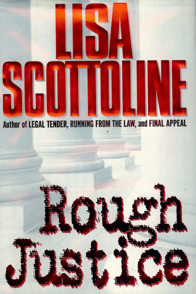 ROUGH JUSTICE. Lisa SCOTTOLINE.
