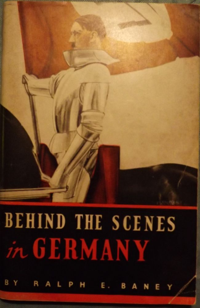 BEHIND THE SCENES IN GERMANY: STORIES OF EVERYDAY LIFE IN NAZI GERMANY. Ralph E. BANEY.