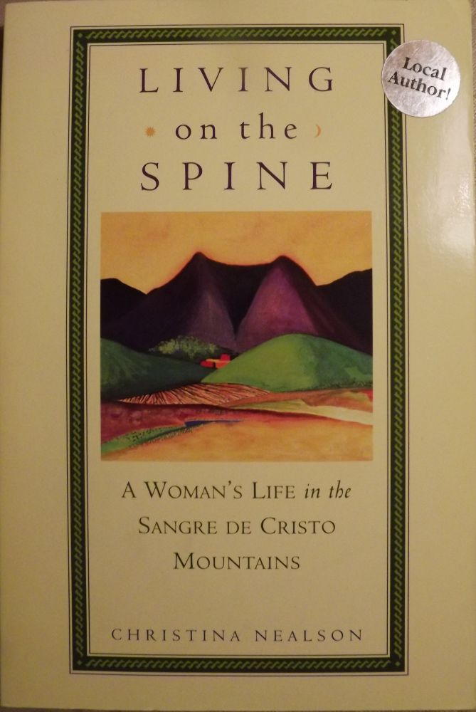 LIVING ON THE SPINE: A WOMAN'S LIFE IN THE SANGRE DE CRISTO MOUNTAINS. Christina NEALSON.