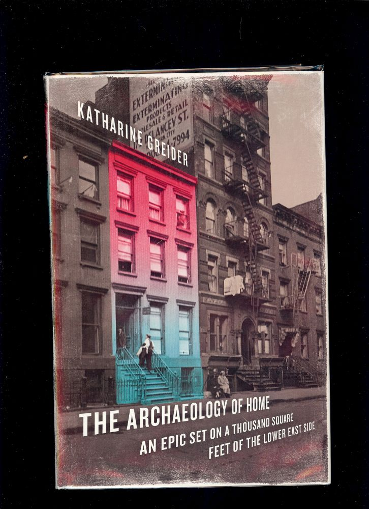 THE ARCHAEOLOGY OF HOME: AN EPIC SET ON A THOUSAND SQUARE FEET. Katherine GREIDER.