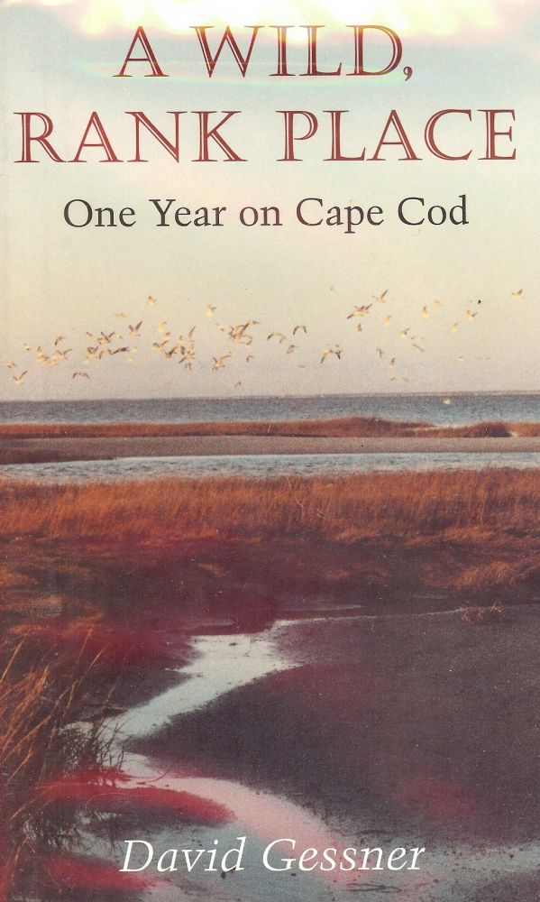 A WILD, RANK PLACE: ONE YEAR ON CAPE COD. David GESSNER.
