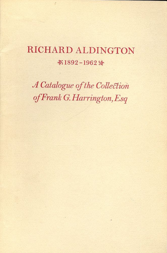 RICHARD ALDINGTON 1892-1962: A CATALOGUE OF FRANK G. HARRINGTON. Richard ALDINGTON.