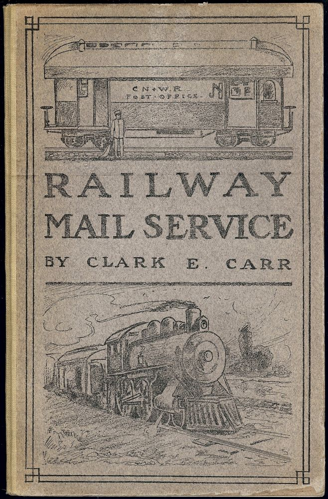 THE RAILWAY MAIL SERVICE: ITS ORIGIN AND DEVELOPMENT. Clark E. CARR.
