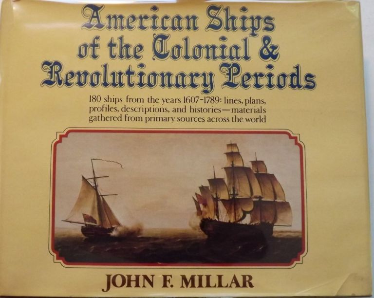 AMERICAN SHIPS OF THE COLONIAL AND REVOLUTIONARY PERIODS. John F. MILLAR.