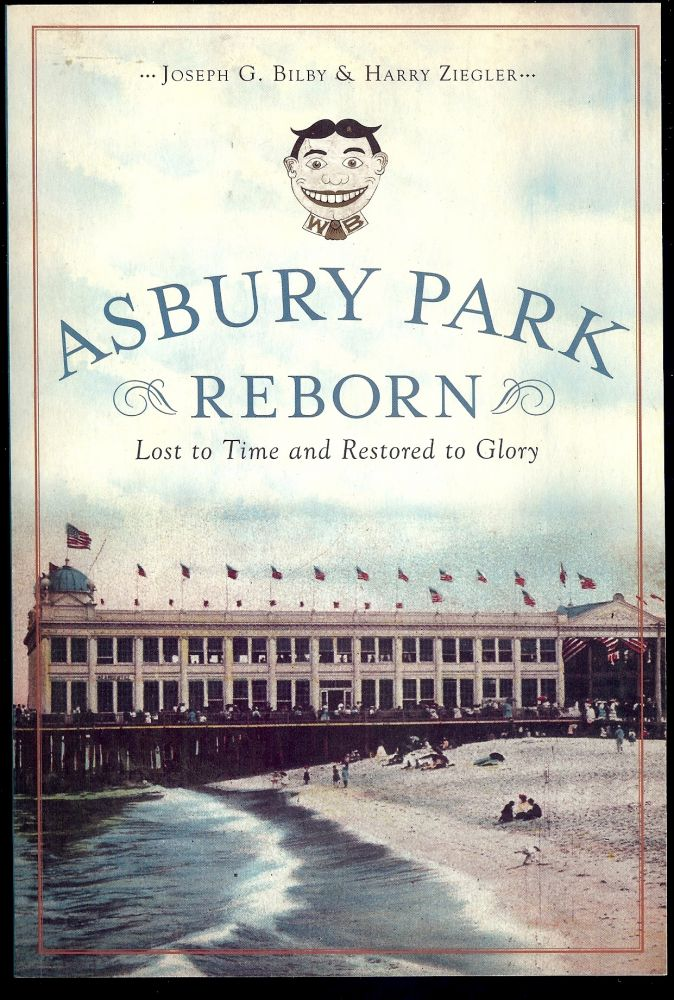 ASBURY PARK REBORN: LOST TO TIME AND RESTORED TO GLORY. Joseph G. BILBY.