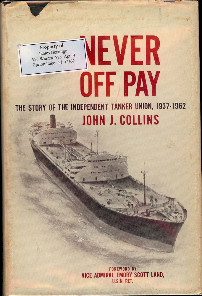 NEVER OFF PAY: THE STORY OF THE INDEPENDENT TANKER UNION 1937-1962. John L. COLLINS.