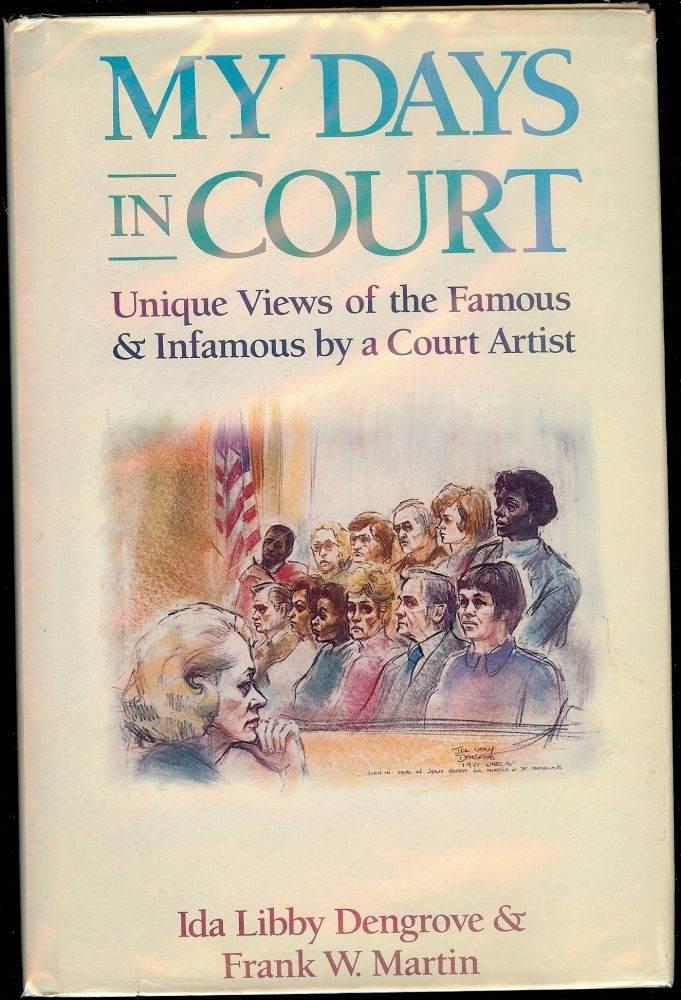 MY DAYS IN COURT: UNIQUE VIEWS FAMOUS AND INFAMOUS BY COURT ARTIST. Ida Libby DENGROVE.