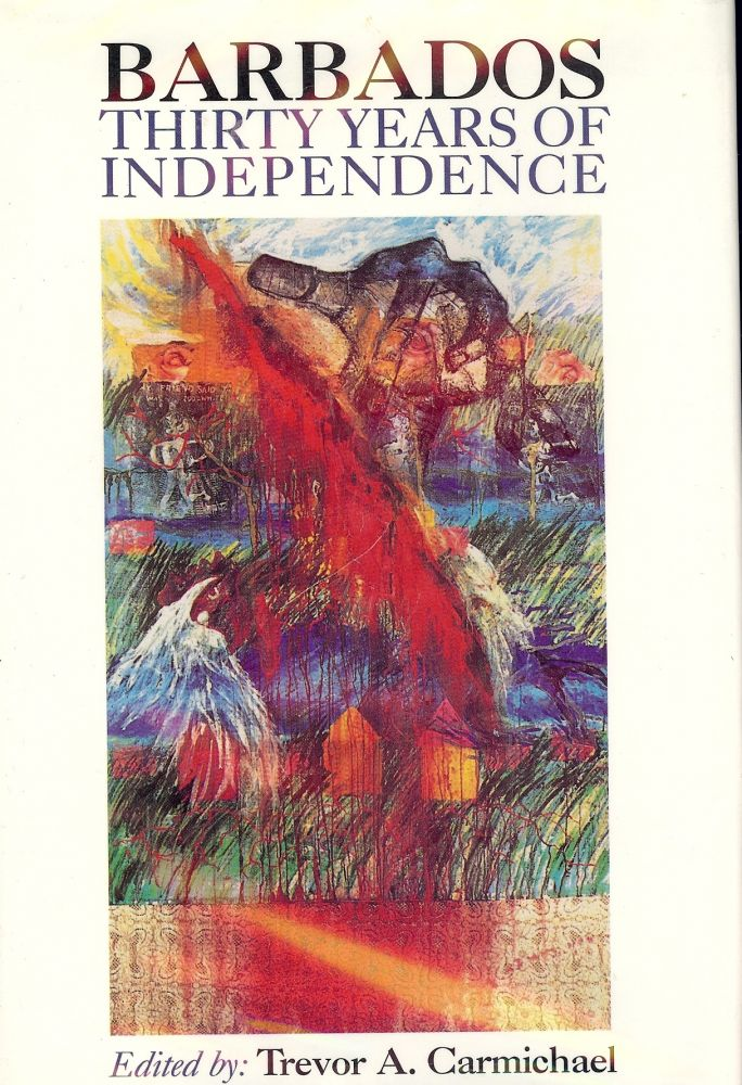 BARBADOS: THIRTY YEARS OF INDEPENDENCE. Trevor A. CARMICHAEL.