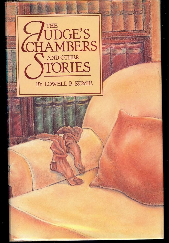 THE JUDGE'S CHAMBERS AND OTHER STORIES. Lowell B. KOMIE.