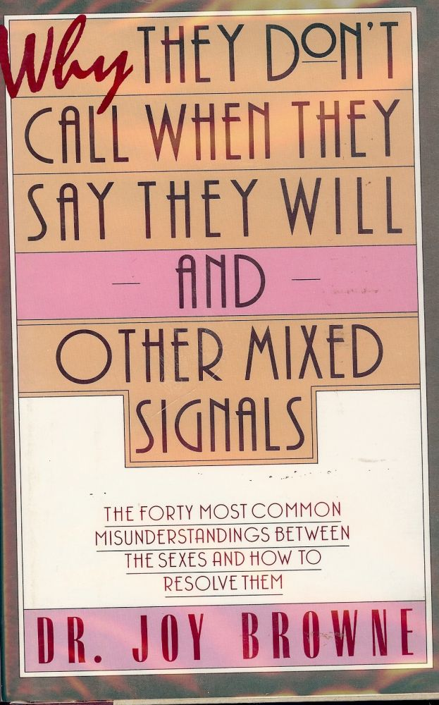 WHY THEY DON'T CALL WHEN THEY SAY THEY WILL AND OTHER MIXED SIGNALS. Dr. Joy BROWNE.