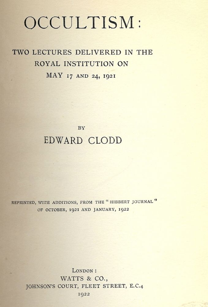 OCCULTISM: TWO LECTURES DELIVERED ROYAL INSTITUTION MAY 17, 24 1921. Edward CLODD.