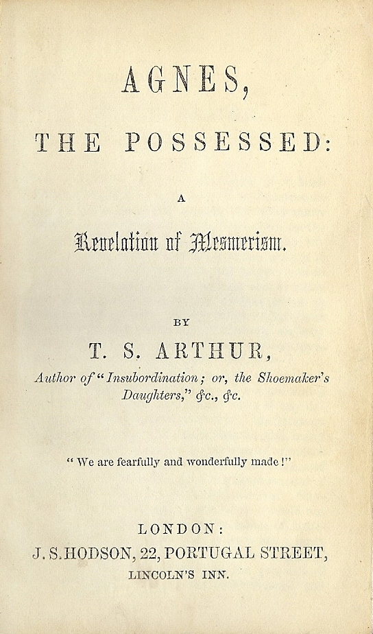 AGNES, THE POSSESSED: A REVELATION OF MESMERISM. T. S. ARTHUR.