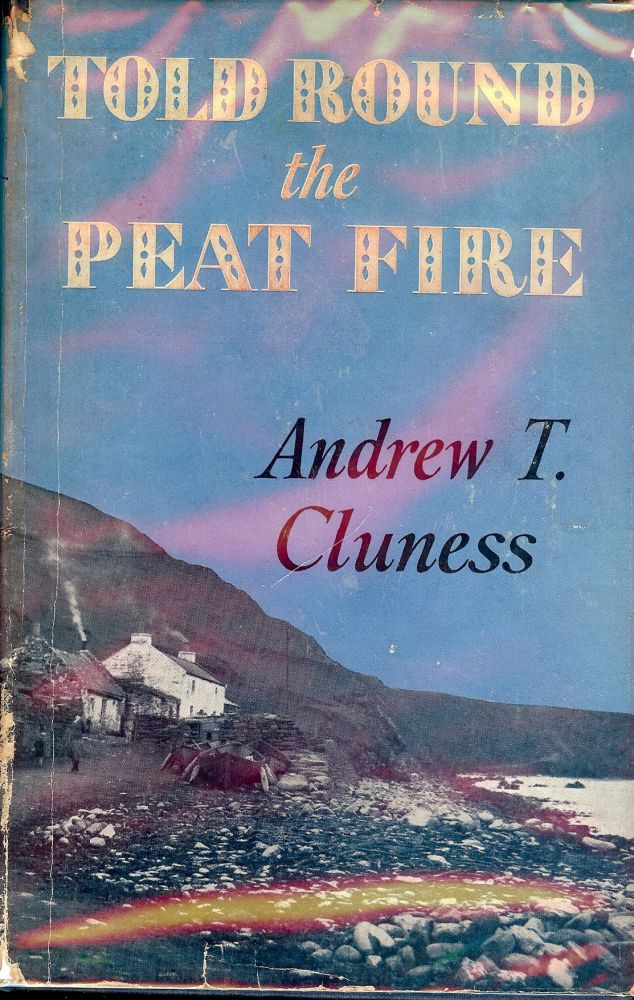TOLD ROUND THE PEAT FIRE. Andrew T. CLUNESS.