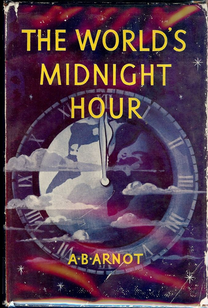 THE WORLD'S MIDNIGHT HOUR (ARMAGEDDON FORETOLD). A. B. ARNOT.