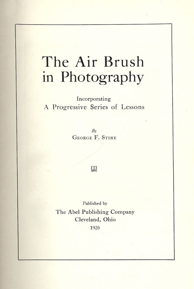 THE AIR BRUSH IN PHOTOGRAPHY. George F. STINE.